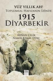 Yüz Yıllık Ah! Toplumsal Hafızanın İzinde 1915 Diyarbekir, Adnan Çelik, Namık Kemal Dinç, İsmail Beşikçi Vakfı Yayınları