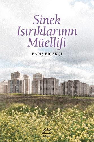 Sinek Isırıklarının Müellifi, Barış Bıçakçı, İletişim Yayınları