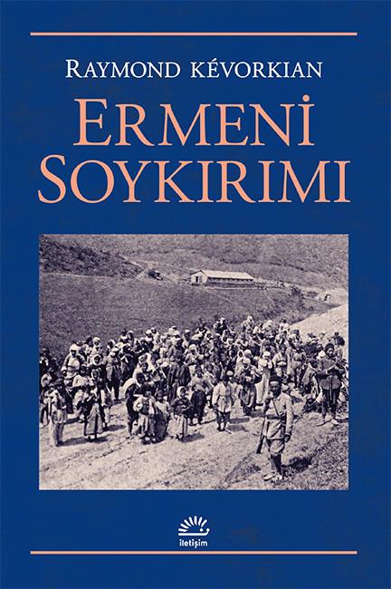 Ermeni Soykırımı, Raymond Kévorkian, Çeviri: Ayşen Taşkent Ekmekçi, İletişim Yayınları