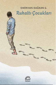 Emirhan Dağkan G., Ruhaltı Çocukları, İletişim Yayınları
