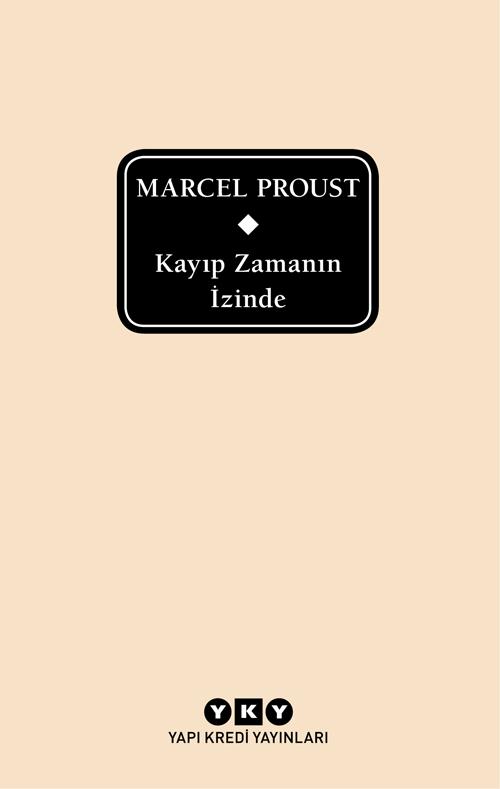 Kayıp Zamanın İzinde, Marcel Proust, Çeviri: Roza Hakmen, Yapı Kredi Yayınları