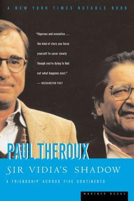 Sir Vidia's Shadow: A Friendship Across Five Continents, Paul Theroux, Houghton Mifflin Harcourt