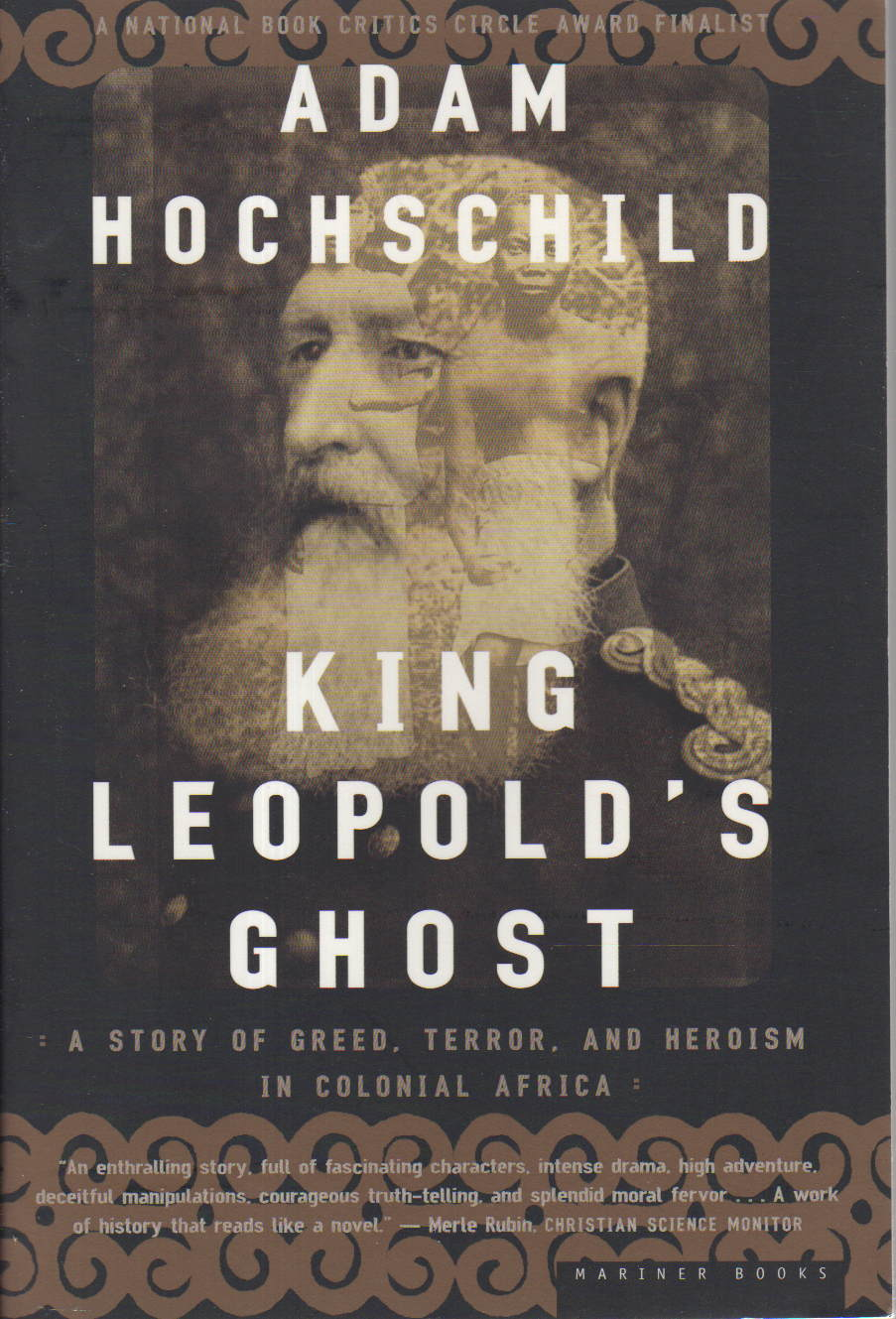 King Leopold's Ghost: A Story of Greed, Terror, and Heroism in Colonial Africa, Adam Hochschild, Mariner Books