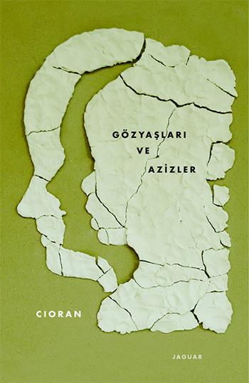 Gözyaşları ve Azizler, Emil Michel Cioran, Çev. İsmail Yerguz, Jaguar Kitap