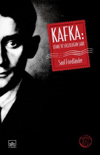 Kafka: Utanç ve Suçluluğun Şairi, Saul Friedländer, Çeviri: Tuğçe Aysu, İthaki Yayınları