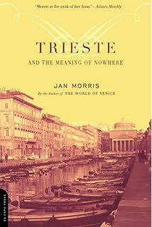 Trieste And The Meaning Of Nowhere, Jan Morris, Da Capo Press