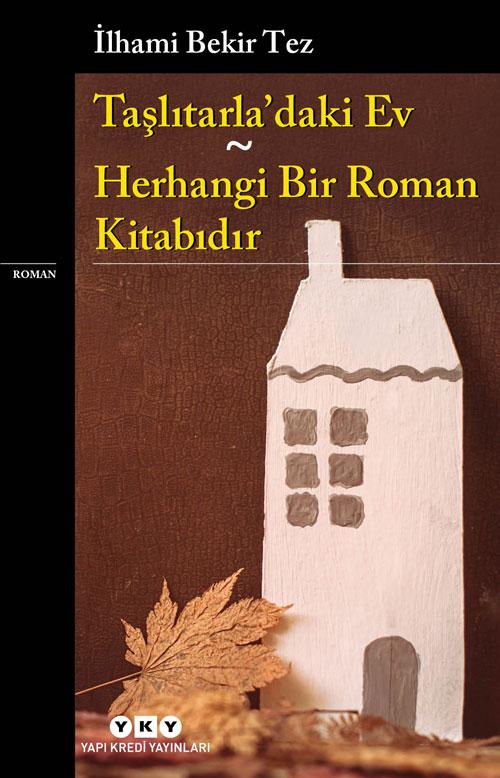 Taşlıtarla'daki Ev/ Herhangi Bir Roman Kitabıdır, İlhami Bekir Tez, Yapı Kredi Yayınları