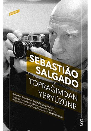 Toprağımdan Yeryüzüne, Sebastião Salgado, Çeviri: Ahmet Ergenç, Everest Yayınları