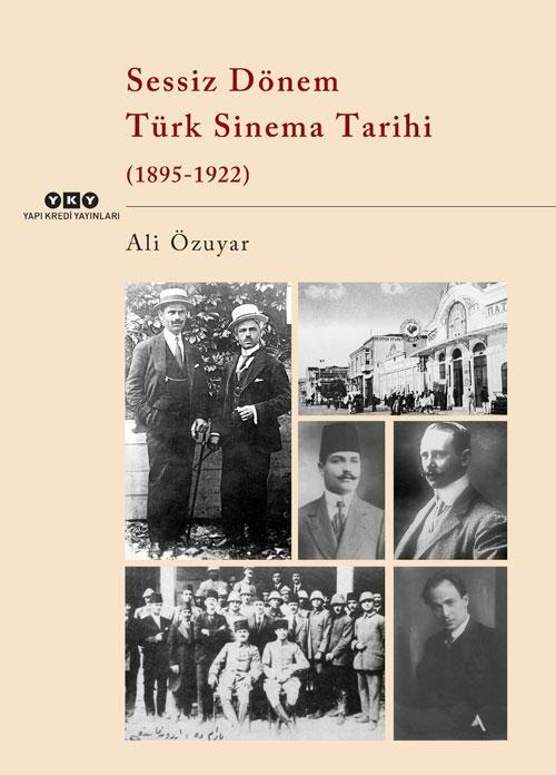 Sessiz Dönem Türk Sinema Tarihi (1895-1922), Ali Özuyar, Yapı Kredi Yayınları