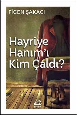 HAyriye Hanım'ı Kim Çaldı?, Figen Şakacı, İletişim Yayınları