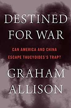 Destined for War: Can America and China Escape Thucydides's Trap?, Graham Allison, Houghton Mifflin Harcourt Publishing