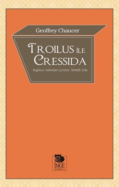 Geoffrey Chaucer, Troilus ile Cressida, Çev.: Semih Lim, İmge Kitabevi