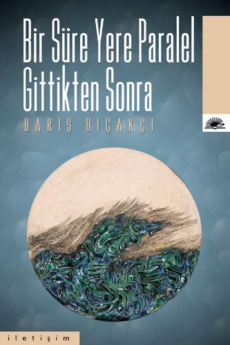 Bir Süre Yere Paralel Gittikten Sonra, Barış Bıçakçı, İletişim Yayınları