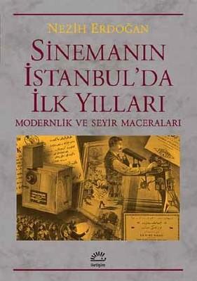 Sinemanın İstanbul'da İlk Yılları, Nezih Erdoğan, İletişim Yayınları