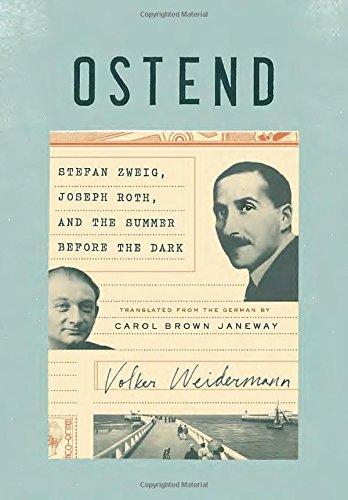 Ostend: Stefan Zweig, Joseph Roth, and the Summer Before the Dark, Volker Weidermann, Pantheon