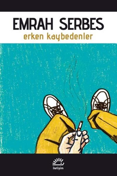 Erken Kaybedenler, Emrah Serbes, İletişim Yayınları