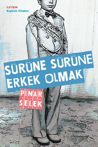 Sürüne Sürüne Erkek Olmak, Pınar Selek, İletişim Yayınları