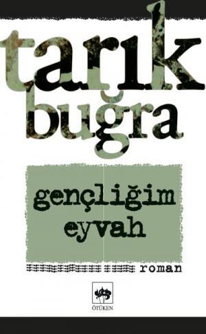 Gençliğim Eyvah, Tarık Buğra, Ötüken Yayınları
