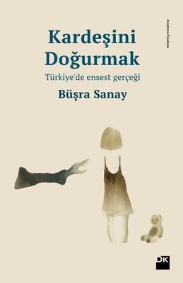 Kardeşini Doğurmak - Türkiye'de Ensest Gerçeği, Büşra Sanay, Doğan Kitap