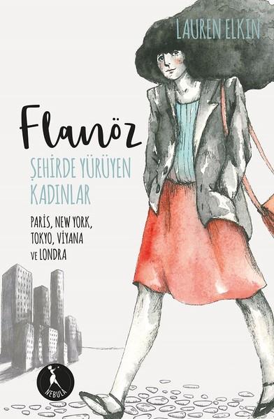 Flanöz Şehirde Yürüyen Kadınlar, Lauren Elkin, Çeviri: Doğacan Dilcun Doğan, Nebula Kitap