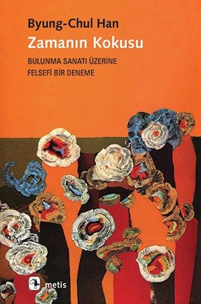 Zamanın Kokusu-Bulunma Sanatı Üzerine Felsefi Bir Deneme, Byung - Chul Han, Çeviri: Şeyda Öztürk, Metis Yayınları
