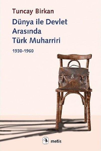 Dünya ile Devlet Arasında Türk Muharriri, Tuncay Birkan, Metis Yayınları