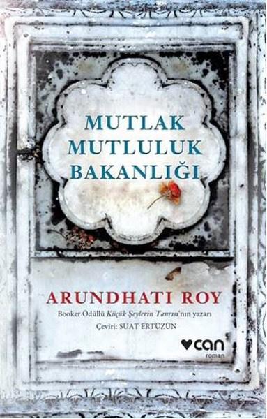 6) Arundhati Roy – Mutlak Mutluluk Bakanlığı (2017): Arundhati Roy, 'Küçük Şeylerin Tanrısı' ile yaptığı çıkışından 20 yıl sonra 'Mutlak Mutluluk Bakanlığı'nda Hindistan'daki bağımsızlık krizini, transseksüel karakter dâhil olmak üzere çeşitli kahramanlar üzerinden ele alıyor. Orijinal adı 'The Ministry of Utmost Happiness' olan kitap, Türkçeye Can Yayınları tarafından kazandırıldı.