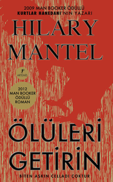 1) Hilary Mantel – Ölüleri Getirin (2012): 2009 ve 2012 yıllarında Man Booker Ödülü'nü kazanan Mantel, 'Ölüleri Getirin'de Henry Tudor ile Anne Boleyn'in evliliğini ve devamında gelişen süreci ele alıyor. Tarihin en bilinen konularından birini işleyen ve orijinal adı 'Bring Up the Bodies' olan kitap, Artemis Yayınları tarafından Türkçeye kazandırıldı.
